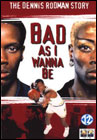 Bad As I Wanna Be: The Dennis Rodman Story