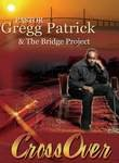 Pastor Gregg Patrick & the Bridge Project: Cross Over