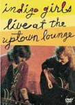 Indigo Girls: Live at the Uptown Lounge
