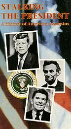Stalking the President - A History of American Assassins