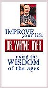 Dr. Wayne Dyer - Improve Your Life Using the Wisdom of the Ages