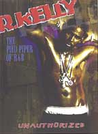 R. Kelly - The Pied Piper of R&B: Unauthorized
